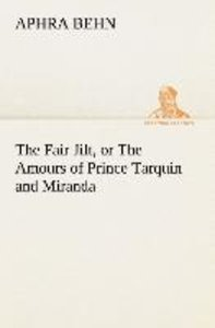 The Fair Jilt, or The Amours of Prince Tarquin and Miranda