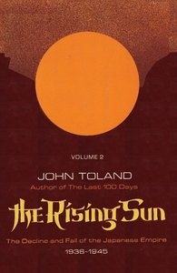 The Rising Sun: The Decline and Fall of the Japanese Empire 1936
