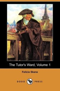 The Tutor's Ward, Volume 1 (Dodo Press)
