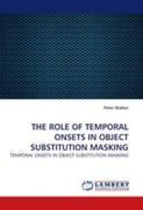 THE ROLE OF TEMPORAL ONSETS IN OBJECT SUBSTITUTION MASKING