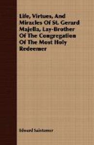 Life, Virtues, And Miracles Of St. Gerard Majella, Lay-Brother O