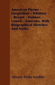 American Poems - Longfellow - Whittier - Bryant - Holmes - Lowel