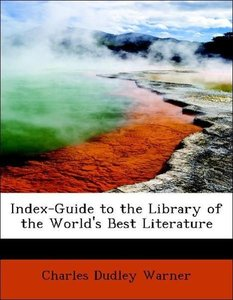 Index-Guide to the Library of the World's Best Literature