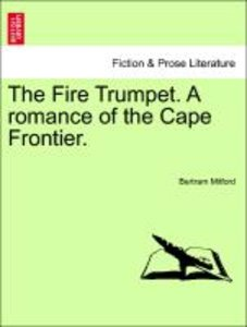 The Fire Trumpet. A romance of the Cape Frontier.VOL.I