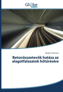 Betonösszetevok hatása az alagútfalazatok hoturésére