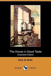 The House in Good Taste (Illustrated Edition) (Dodo Press)