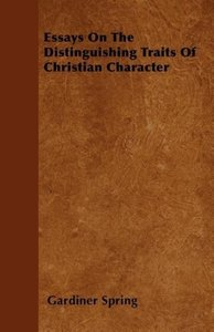 Essays On The Distinguishing Traits Of Christian Character