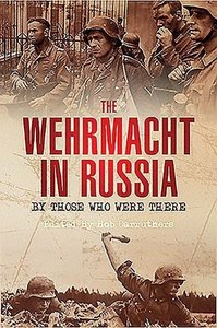 The Wehrmacht in Russia: By Those Who Were There