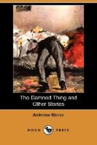 The Damned Thing and Other Stories (Dodo Press)