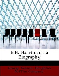E.H. Harriman : a Biography
