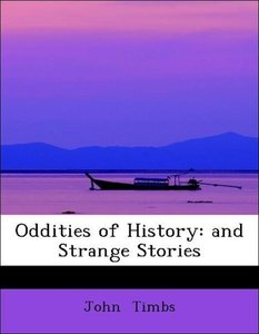 Oddities of History: and Strange Stories