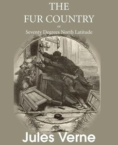 The Fur Country, or Seventy Degrees North Latitude
