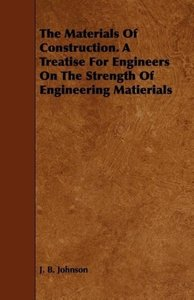 The Materials Of Construction. A Treatise For Engineers On The S