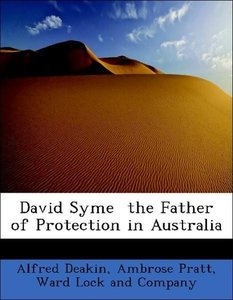 David Syme the Father of Protection in Australia