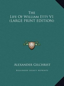 The Life Of William Etty V1 (LARGE PRINT EDITION)