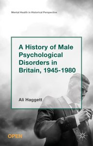 A History of Male Psychological Disorders in Britain, 1945-1980