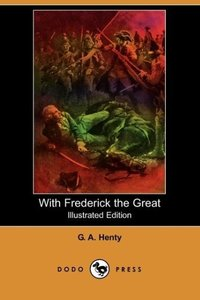 With Frederick the Great (Illustrated Edition) (Dodo Press)