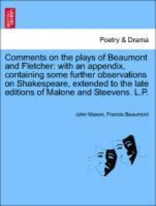 Comments on the plays of Beaumont and Fletcher: with an appendix