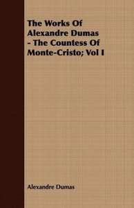 The Works Of Alexandre Dumas - The Countess Of Monte-Cristo; Vol