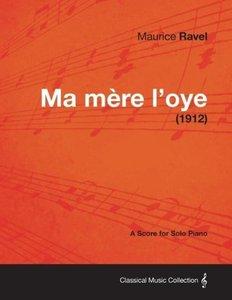 Ma Mere L'Oye - A Score for Solo Piano (1912)