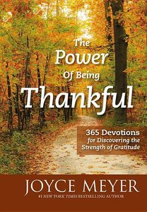 The Power of Being Thankful: 365 Devotions for Discovering the S