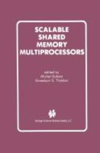 Scalable Shared Memory Multiprocessors