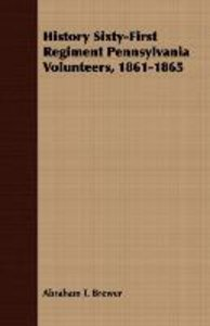History Sixty-First Regiment Pennsylvania Volunteers, 1861-1865