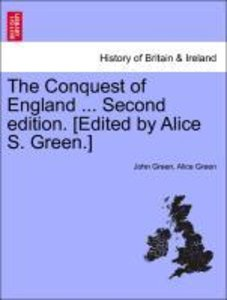 The Conquest of England ... Second edition. [Edited by Alice S.