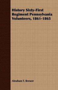 History Sixty-First Regiment Pennsylvania Volunteers, 1861-1865