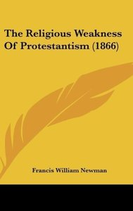 The Religious Weakness Of Protestantism (1866)