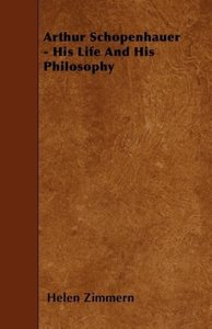 Arthur Schopenhauer - His Life And His Philosophy