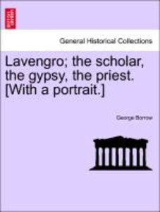 Lavengro; the scholar, the gypsy, the priest. [With a portrait.]