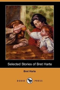Selected Stories of Bret Harte (Dodo Press)