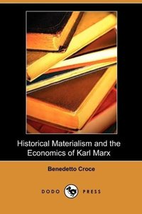 Historical Materialism and the Economics of Karl Marx (Dodo Pres