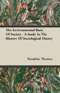 The Environmental Basis Of Society - A Study In The History Of S
