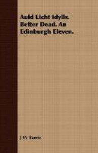 Auld Licht Idylls. Better Dead. an Edinburgh Eleven.