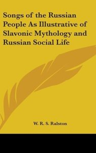 Songs of the Russian People As Illustrative of Slavonic Mytholog