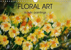 FLORAL ART Acrylic paintings (Wall Calendar 2015 DIN A4 Landscap
