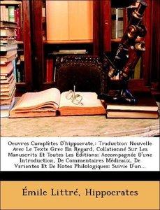 Oeuvres Complètes D'hippocrate,: Traduction Nouvelle Avec Le Tex