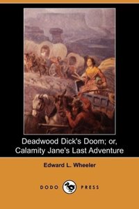 Deadwood Dick's Doom; Or, Calamity Jane's Last Adventure (Dodo P
