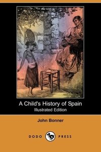A Child's History of Spain (Illustrated Edition) (Dodo Press)
