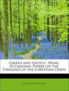 Creeds and Critics : Being Occasional Papers on the Theology of