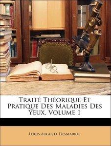 Traité Théorique Et Pratique Des Maladies Des Yeux, Volume 1