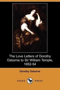 The Love Letters of Dorothy Osborne to Sir William Temple, 1652-