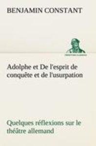 Adolphe et De l'esprit de conquête et de l'usurpation Quelques r