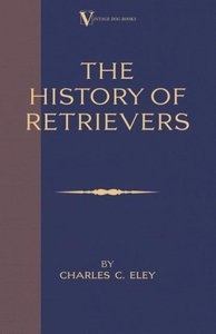 The History Of Retrievers (A Vintage Dog Books Breed Classic - L
