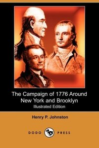 The Campaign of 1776 Around New York and Brooklyn (Illustrated E
