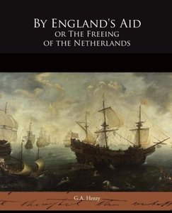 By England's Aid or The Freeing of the Netherlands