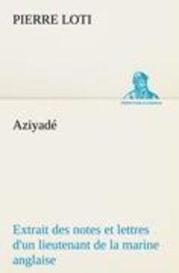 Aziyadé Extrait des notes et lettres d'un lieutenant de la marin