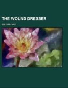The Wound Dresser; a series of letters written from the hospital